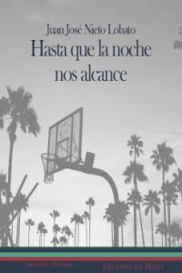 """Lectura recomendada: """"Hasta que la noche nos alcance"""" de Juan José Nieto Lobato"""